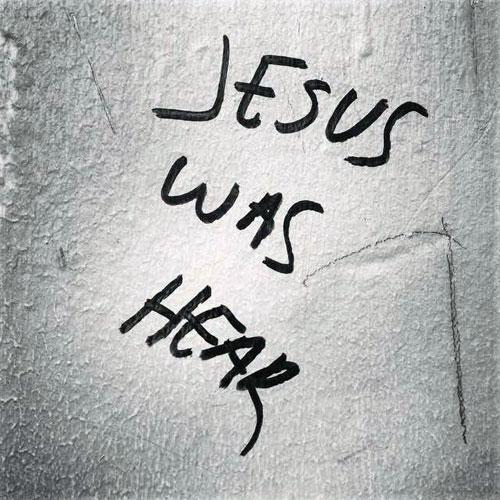 Jesus was hear